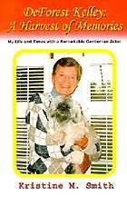 DeForest Kelley : a harvest of memories : my life and times with a remarkable gentleman actor