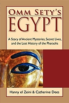 Omm Sety's Egypt : a story of ancient mysteries, secret lives, and the lost history of the Pharaohs