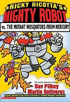 Ricky Ricotta's giant robot vs. the mutant mosquitos from Mercury : the second robot adventure novel