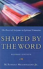 Shaped by the Word : the power of Scripture in spiritual formation