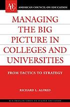 Managing the big picture in colleges and universities : from tactics to strategy