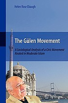 The Gülen movement : a sociological analysis of a civic movement rooted in moderate Islam