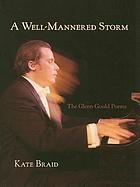 A well-mannered storm : the Glenn Gould poems
