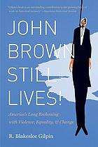 John Brown still lives! : America's long reckoning with violence, equality, & change