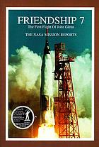 Friendship 7 : the first flight of John Glenn : the NASA mission reports