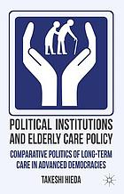 Political institutions and elderly care policy : comparative politics of long-term care in advanced democracies