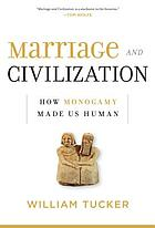 Marriage and civilization : how monogamy made us human