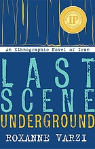 Last scene underground : an ethnographic novel of Iran