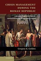 Crisis management during the Roman Republic : the role of political institutions in emergencies