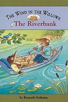 The wind in the willows. The riverbank