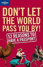 Don't let the world pass you by! : 52 reasons to have a passport