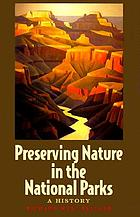 Preserving nature in the national parks : a history