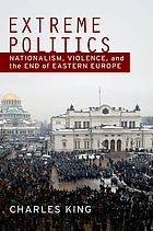 Extreme politics : essays on nationalism, violence, and Eastern Europe