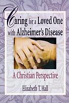 Caring for a loved one with Alzheimer's disease : a Christian perspective