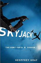 Skyjack : the hunt for D.B. Cooper