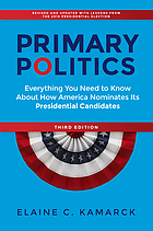 Primary politics : everything you need to know about how America nominates its presidential candidates