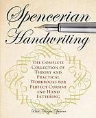 Spencerian handwriting : the complete collection of theory and practical workbooks for perfect cursive and hand lettering