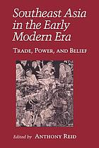 Southeast Asia in the early modern era : trade, power, and belief