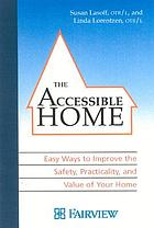 The accessible home : easy ways to improve the safety, function, and value of your home