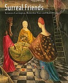 Surreal friends : Leonora Carrington, Remedios Varo and Kati Horna ; [... Pallant House Gallery 19 June - 12 September 2010 ; Sainsbury Centre for Visual Arts 28 September - 12 December 2010]