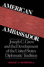 American ambassador : Joseph C. Grew and the development of the United States diplomatic tradition