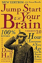 Jump start your brain 2.0 : everything you need to think smarter and more creatively