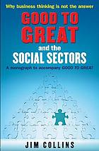 Good to great and the social sectors : why business thinking is not the answer : why some companies make the leap and others don't