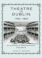 Theatre in Dublin, 1745-1820 : a calendar of performances