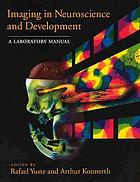 Imaging in neuroscience and development : a laboratory manual