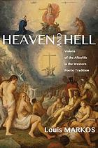 Heaven and hell : visions of the afterlife in the Western poetic tradition