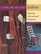 Cane, rush and willow : weaving with natural materials