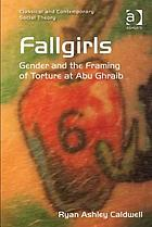 Fallgirls : Gender and the Framing of Torture at Abu Ghraib