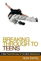 Breaking through to teens : a new psychotherapy for the new adolescence