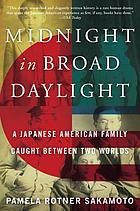 Midnight in broad daylight : a Japanese American family caught between two worlds