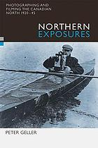 Northern Exposures : Photographing and Filming the Canadian North, 1920-45.