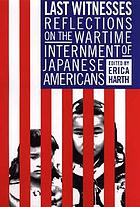 Last witnesses : reflections on the wartime internment of Japanese Americans