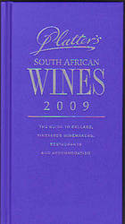 Platter's South African wines, 2009 : the guide to cellars, vineyards, winemakers, restaurants and accommodation