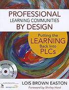 Professional learning communities by design : putting the learning back into PLCs