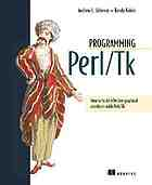 Programming Perl/Tk : how to build effective graphical interfaces with Perl/Tk