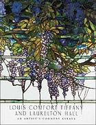Louis Comfort Tiffany and Laurelton Hall : an artist's country estate