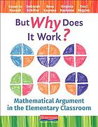 But why does it work? : mathematical argument in the elementary classroom