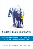 Selling blue elephants : how to make great products that people want before they even know they want them