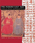 Pre-modern East Asia: to 1800 : a cultural, social, and political history