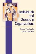Individuals and groups in organizations