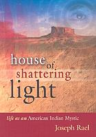 House of shattering light : life as an American Indian mystic