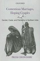Contentious marriages, eloping couples : gender, caste, and patriarchy in northern India