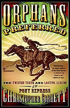 Orphans preferred : the twisted truth and lasting legend of the Pony Express