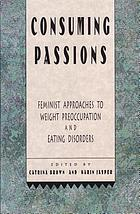 Consuming passions : feminist approaches to weight preoccupation and eating disorders