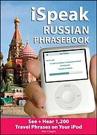 ISpeak Russian phrasebook. : the ultimate audio + visual phrasebook for your iPod