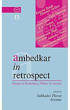 Ambedkar in retrospect : essays on economics, politics, and society
